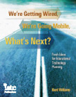 We're Getting Wired, We're Going Mobile. What's Next?